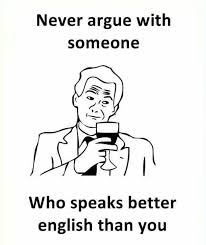 dopl3r.com - Memes - Never argue with someone Who speaks better ...